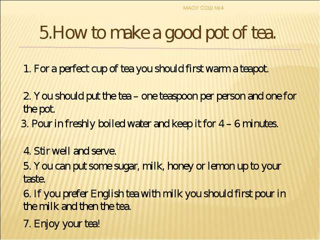1. For a perfect cup of tea you should first warm a teapot. 2. You should put...