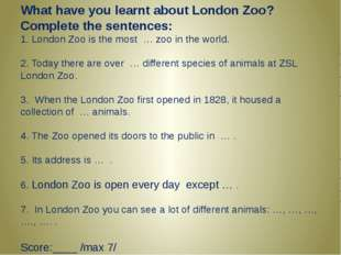 What have you learnt about London Zoo? Complete the sentences: 1. London Zoo