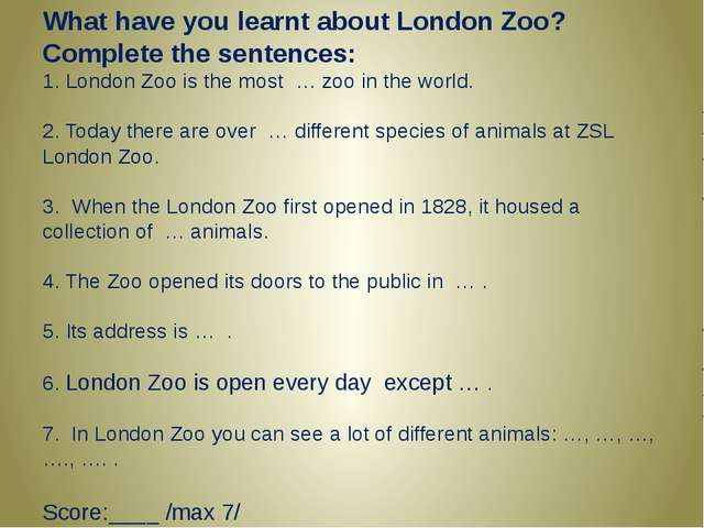 What have you learnt about London Zoo? Complete the sentences: 1. London Zoo...