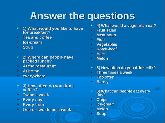 Answer the questions 1) What would you like to have for breakfast? Tea and co...