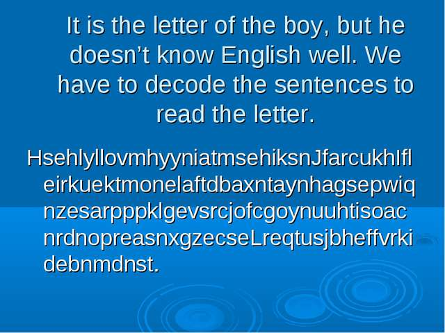 It is the letter of the boy, but he doesn't know English well. We have to dec...