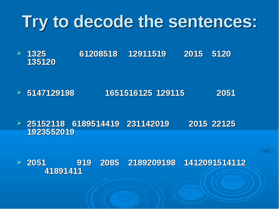 Try to decode the sentences: 1325 612085181291151920155120135120 5147129...