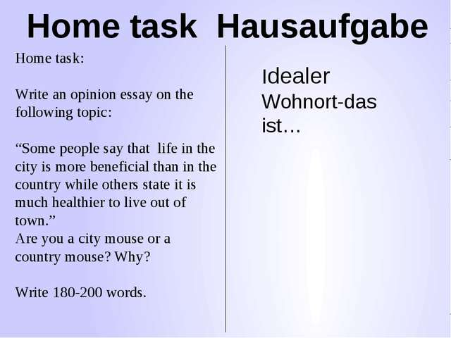 Home task Hausaufgabe Home task: Write an opinion essay on the following topi...