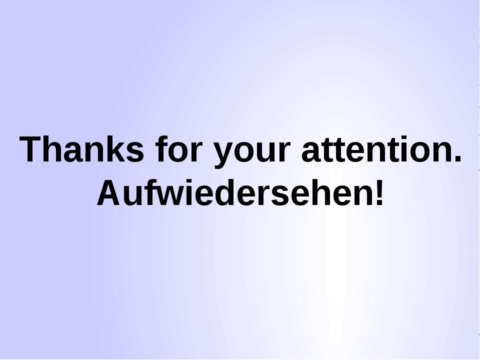 Thanks for your attention. Aufwiedersehen!
