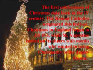 The first celebrations of Christmas date back to the IV century. The Roman Ca