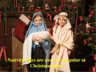Nativity plays are also very popular at Christmas time. Christmas Crackers ar