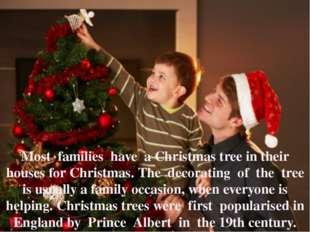 Most families have a Christmas tree in their houses for Christmas. The decora