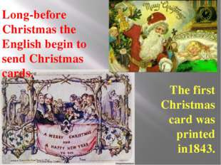 Long-before Christmas the English begin to send Christmas cards. The first Ch
