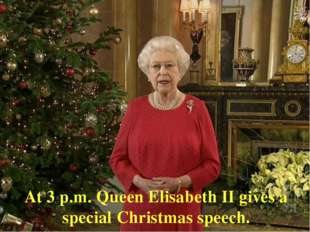 At 3 p.m. Queen Elisabeth II gives a special Christmas speech.