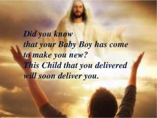 Did you know that your Baby Boy has come to make you new? This Child that you