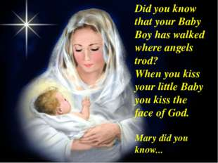 Did you know that your Baby Boy has walked where angels trod? When you kiss y