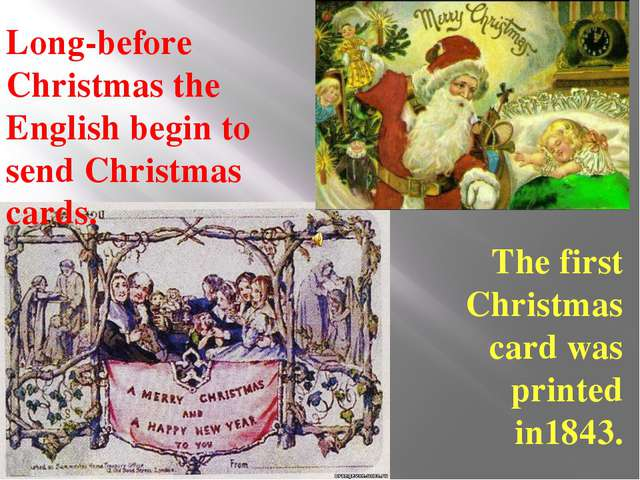 Long-before Christmas the English begin to send Christmas cards. The first Ch...