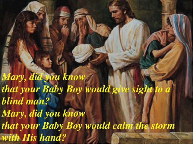 Mary, did you know that your Baby Boy would give sight to a blind man? Mary,...