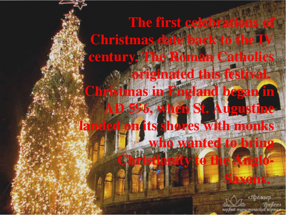 The first celebrations of Christmas date back to the IV century. The Roman Ca...