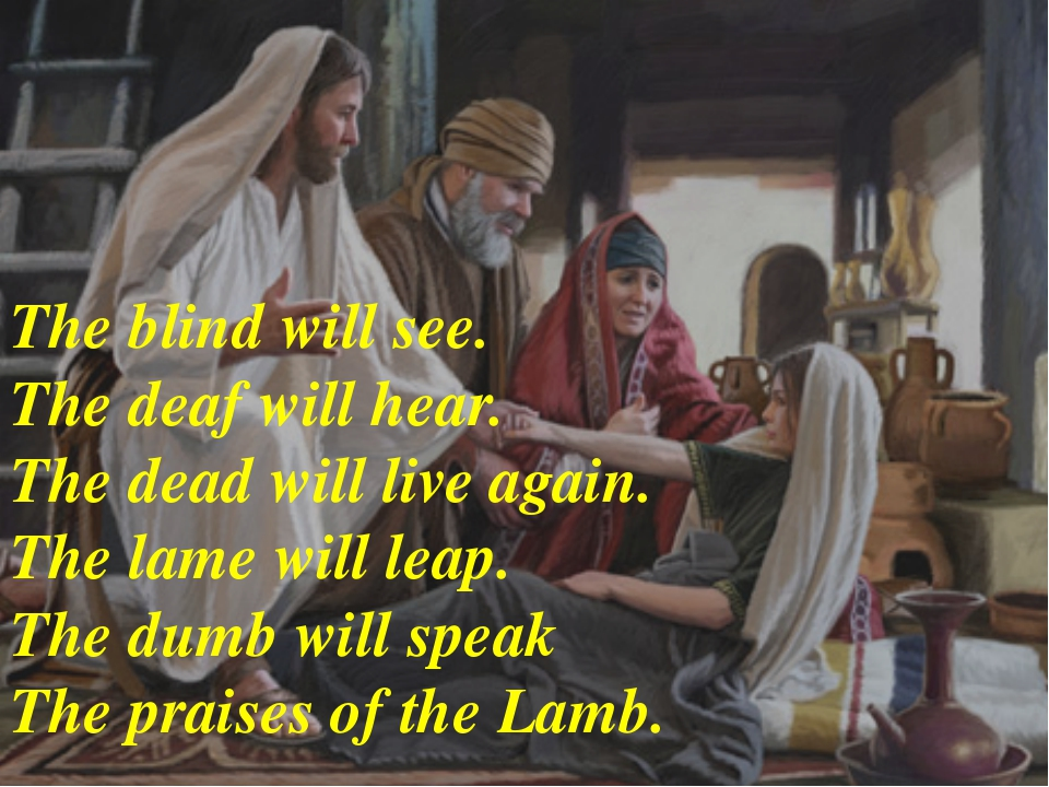 The blind will see. The deaf will hear. The dead will live again. The lame wi...
