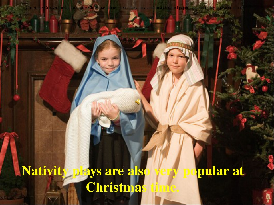 Nativity plays are also very popular at Christmas time. Christmas Crackers ar...