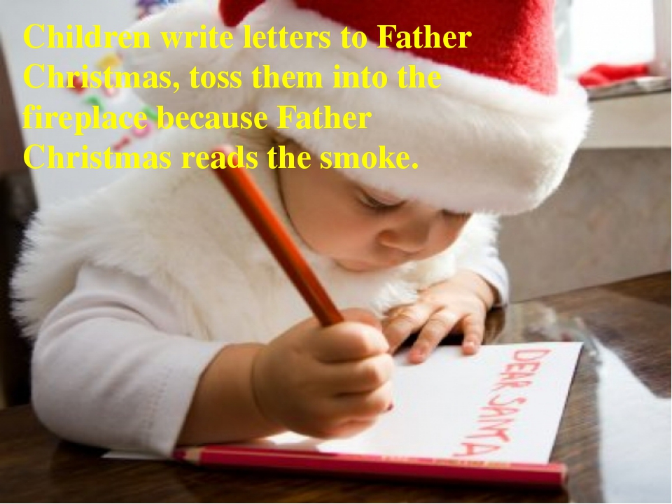 Children write letters to Father Christmas, toss them into the fireplace beca...