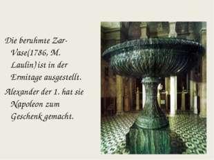Die beruhmte Zar-Vase(1786, M. Laulin) ist in der Ermitage ausgestellt. Alex