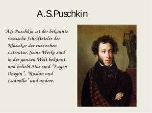 A.S.Puschkin A.S.Puschkin ist der bekannte russische Schriftsteler der Klassi