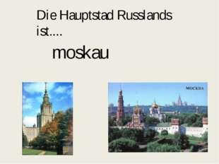 Die Hauptstad Russlands ist.... moskau
