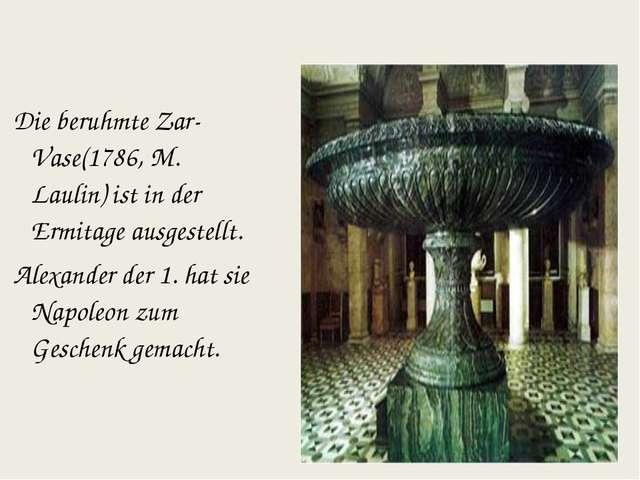 Die beruhmte Zar-Vase(1786, M. Laulin) ist in der Ermitage ausgestellt. Alex...