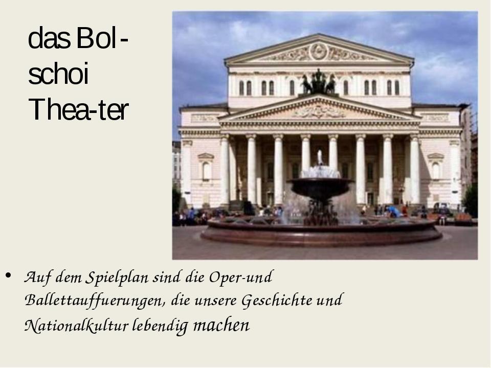 das Bol-schoi Thea-ter Auf dem Spielplan sind die Oper-und Ballettauffuerunge...