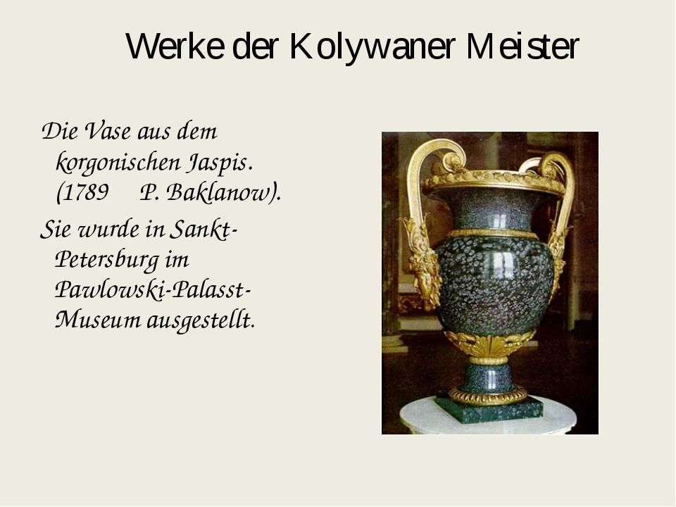 Werke der Kolywaner Meister Die Vase aus dem korgonischen Jaspis.(1789 P. Bak...