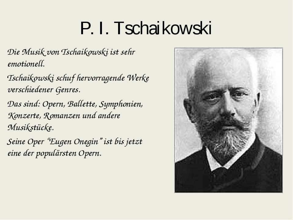 P. I. Tschaikowski Die Musik von Tschaikowski ist sehr emotionell. Tschaikows...
