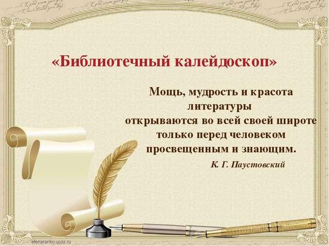 «Библиотечный калейдоскоп» Мощь, мудрость и красота литературы открываются во...