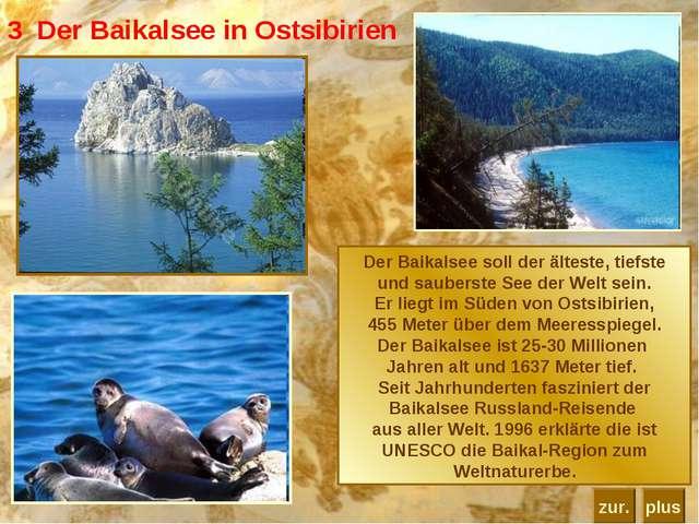 3 Der Baikalsee in Ostsibirien Der Baikalsee soll der älteste, tiefste und sa...
