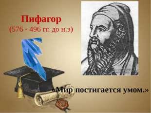 Заголовок слайда Текст слайда «Мир постигается умом.» Пифагор (576 - 496 гг.