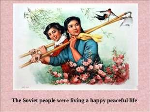 jklhjljkljkl The Soviet people were living a happy peaceful life