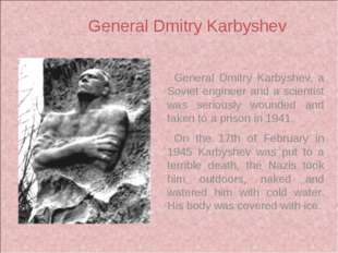 General Dmitry Karbyshev, a Soviet engineer and a scientist was seriously wo