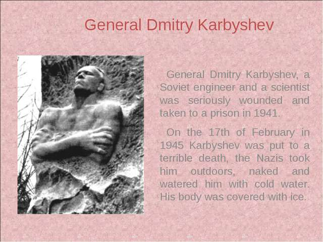 General Dmitry Karbyshev, a Soviet engineer and a scientist was seriously wo...