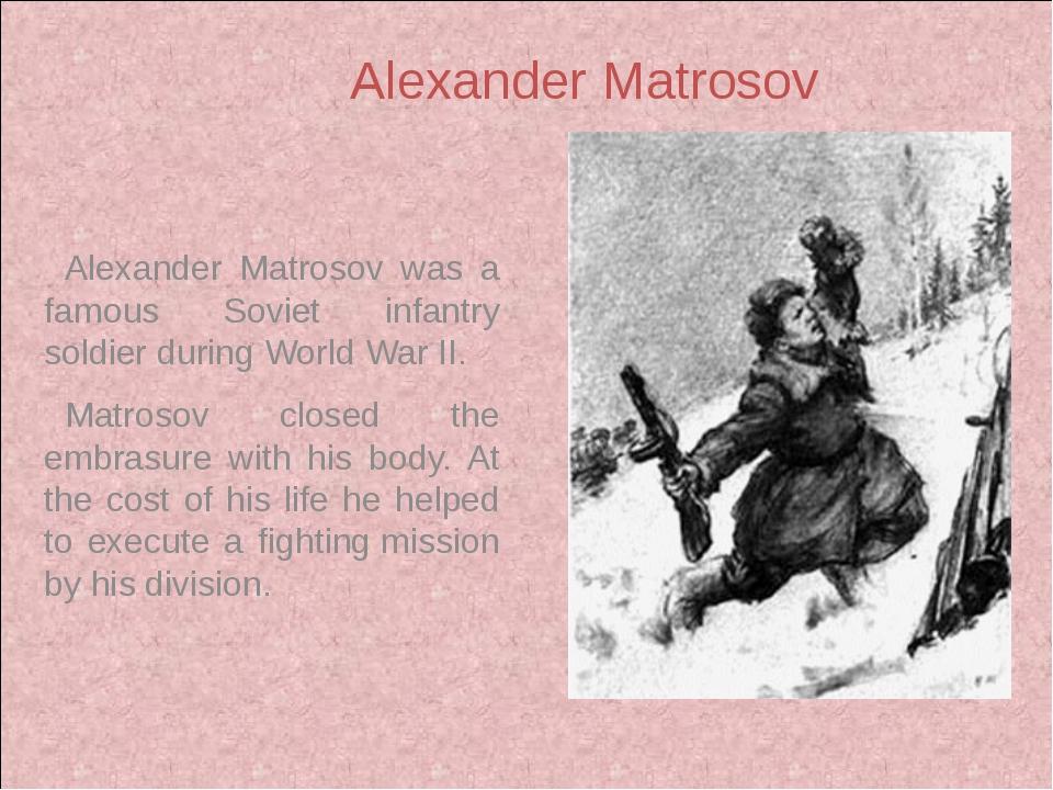 Alexander Matrosov was a famous Soviet infantry soldier during World War II....