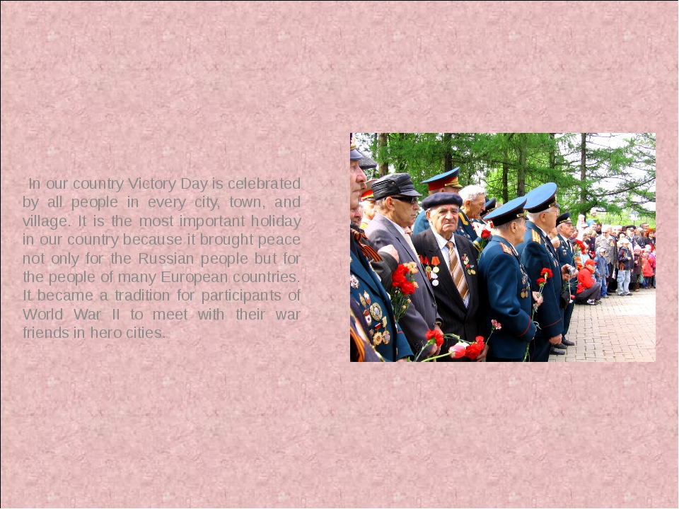 In our country Victory Day is celebrated by all people in every city, town,...