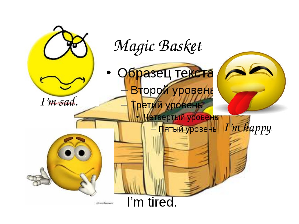 Magic Basket I'm sad. I'm happy. I'm tired.