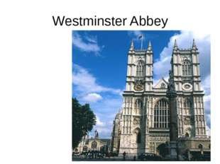 WESTMISTER ABBEY Westminster Abbey is a symbol of England. It's a royal chur