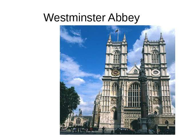 WESTMISTER ABBEY Westminster Abbey is a symbol of England. It's a royal chur...