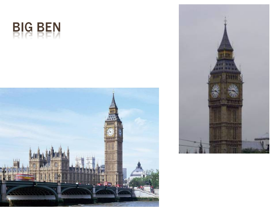 BIG BEN Tourists in London always want to visit Westminster and see Big Ben....