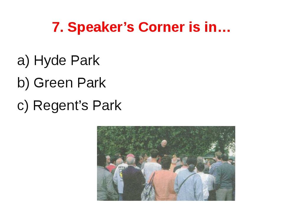 8. London Zoo is in… A) Regent's Park. B) St. Jame's Park. C) Hyde Park.