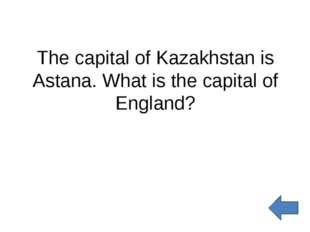 The capital of Kazakhstan is Astana. What is the capital of England?