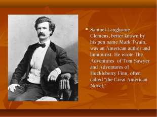 Samuel Langhorne Clemens,better known by hispen nameMark Twain, was an Ame
