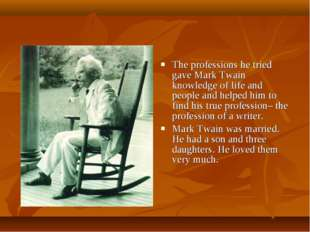 The professions he tried gave Mark Twain knowledge of life and people and hel
