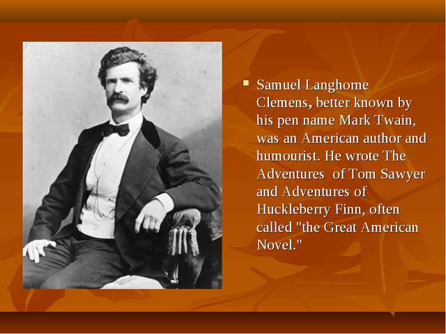 Samuel Langhorne Clemens, better known by his pen name Mark Twain, was an Ame...