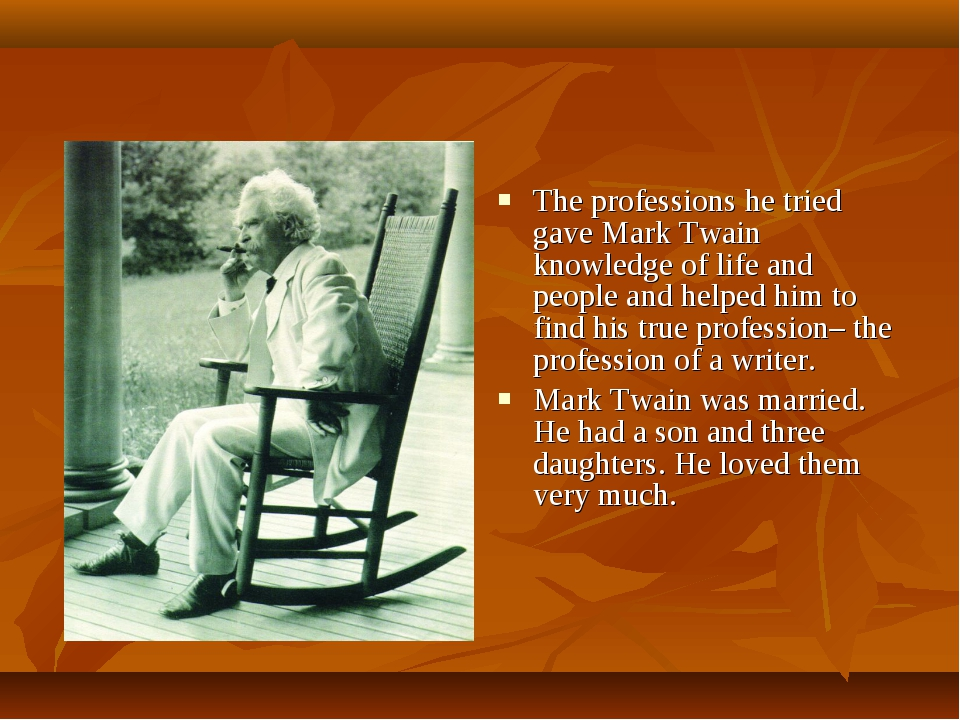 The professions he tried gave Mark Twain knowledge of life and people and hel...
