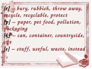 [r] – bury, rubbish, throw away, recycle, recyclable, protect [p] – paper, pe