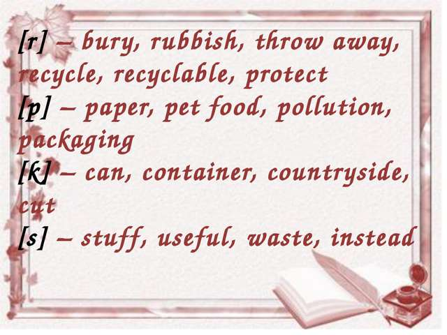 [r] – bury, rubbish, throw away, recycle, recyclable, protect [p] – paper, pe...