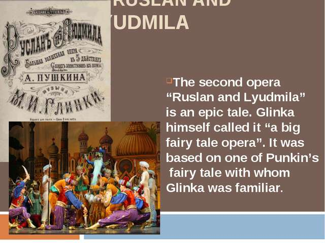 "RUSLAN AND LYUDMILA The second opera ""Ruslan and Lyudmila"" is an epic tale...."