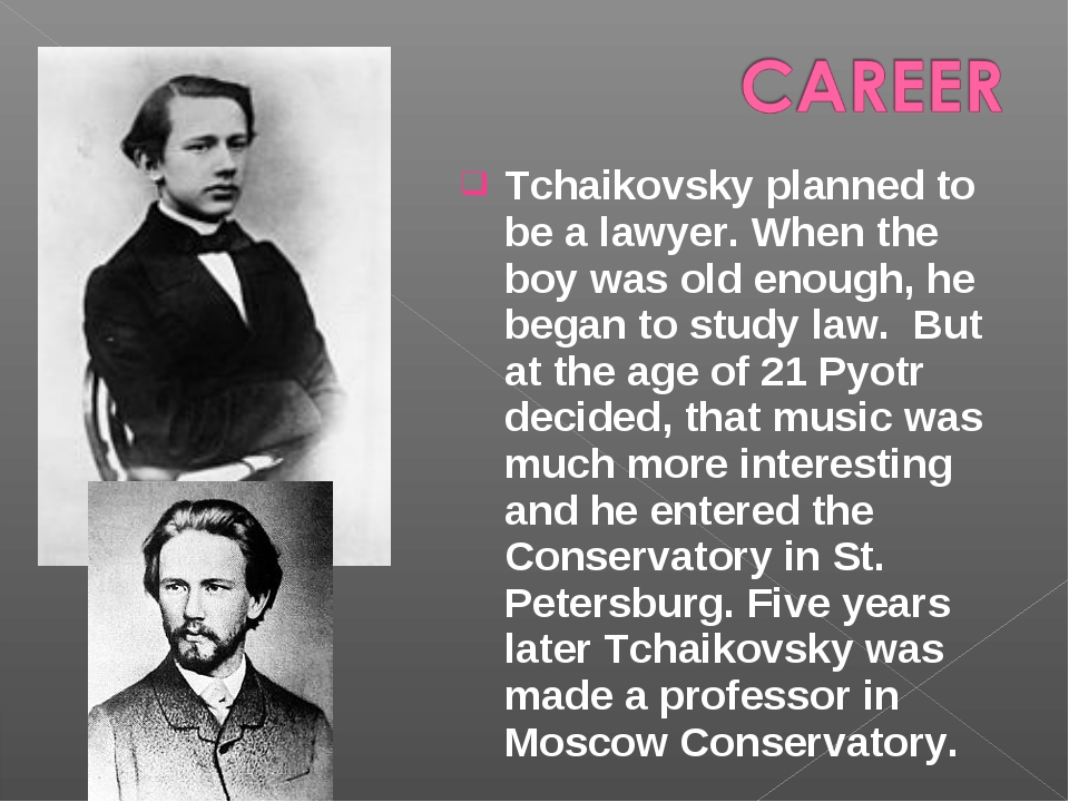 Tchaikovsky planned to be a lawyer. When the boy was old enough, he began to...